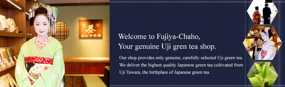 Welcome to Fujiya-Chaho. Your genuine Uji green tea shop.Our shop provides only genuine, carefully selected Uji green tea. We deliver the highest quality Japanese green tea cultivated from from Uji Tawara, the birthplace of Japanese green tea.